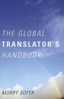 The Global Translator's Handbook By Sofer, Morry